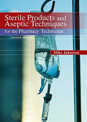 Sterile Products and Aseptic Techniques for the Pharmacy Technician By Johnson, Mike/ Gricar, Jeff/ Luke, Robin