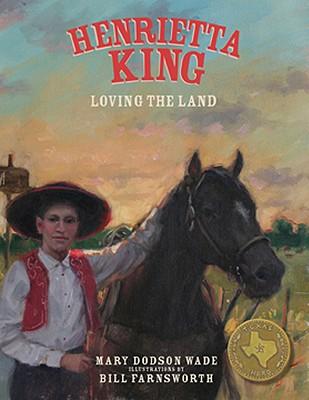 Henrietta King By Wade, Mary Dodson/ Farnsworth, Bill (ILT)